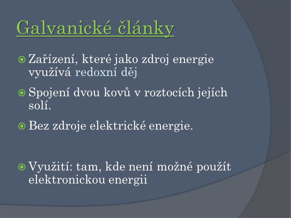 Galvanické články Zařízení, které jako zdroj energie využívá redoxní děj. Spojení dvou kovů v roztocích jejích solí.