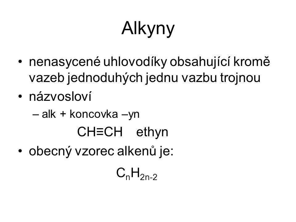 Alkyny nenasycené uhlovodíky obsahující kromě vazeb jednoduhých jednu vazbu trojnou. názvosloví. alk + koncovka –yn.