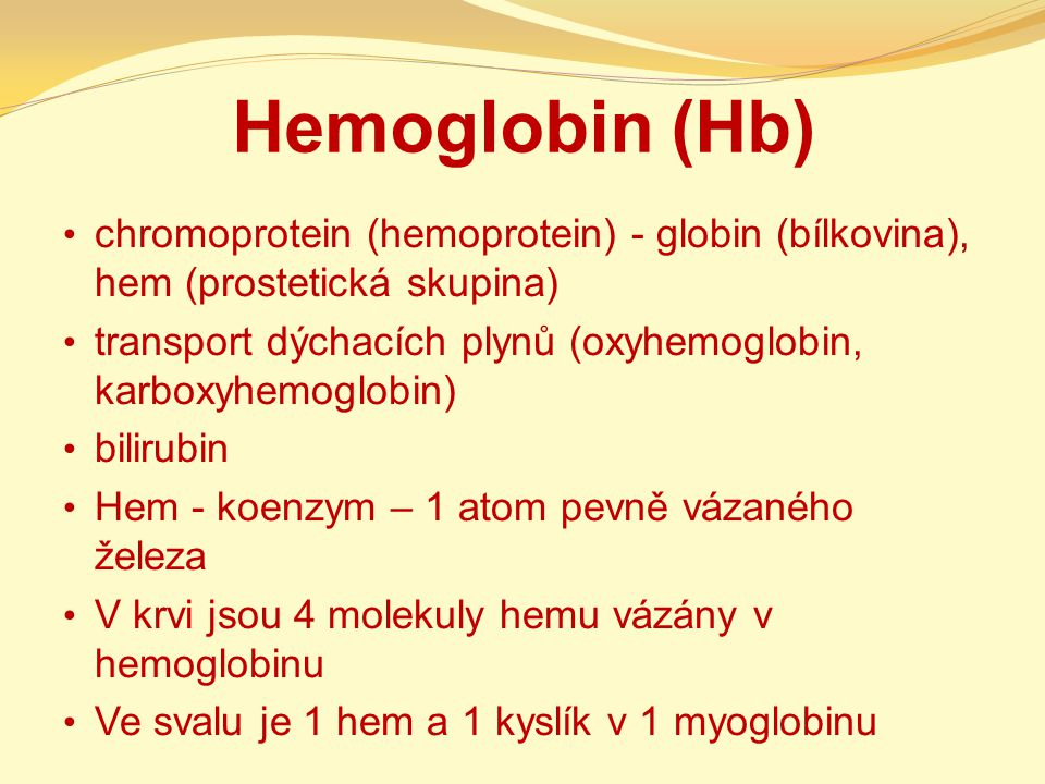 Hemoglobin (Hb) chromoprotein (hemoprotein) - globin (bílkovina), hem (prostetická skupina)