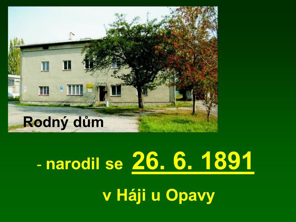 Rodný dům narodil se 26. 6. 1891 v Háji u Opavy