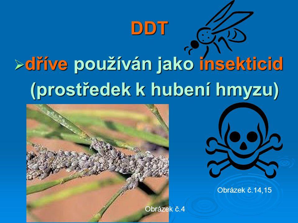dříve používán jako insekticid (prostředek k hubení hmyzu)