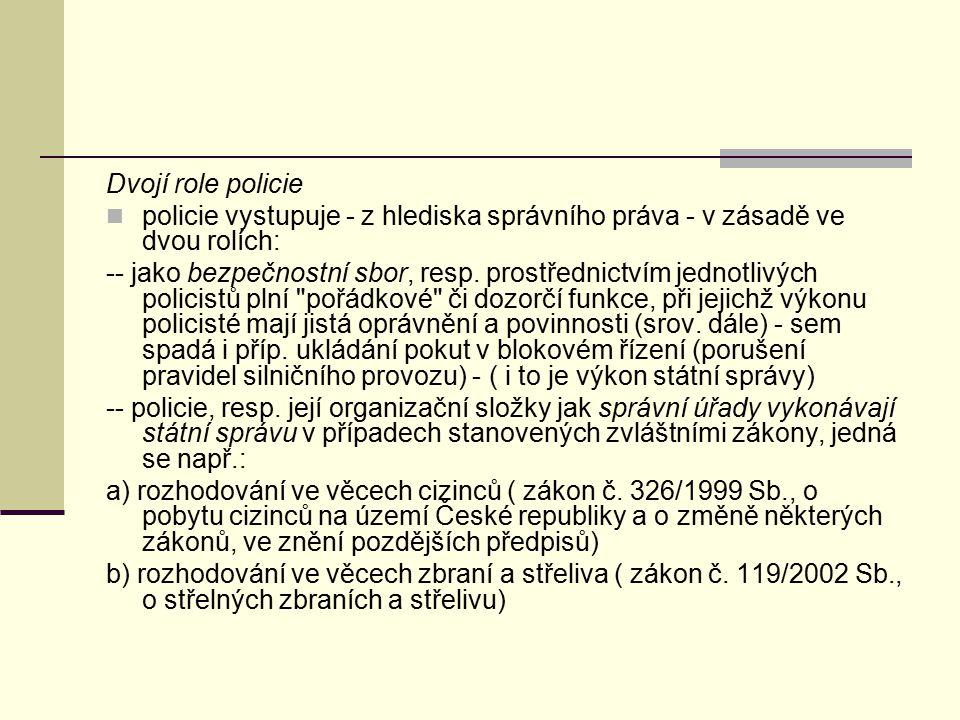 Dvojí role policie policie vystupuje - z hlediska správního práva - v zásadě ve dvou rolích: