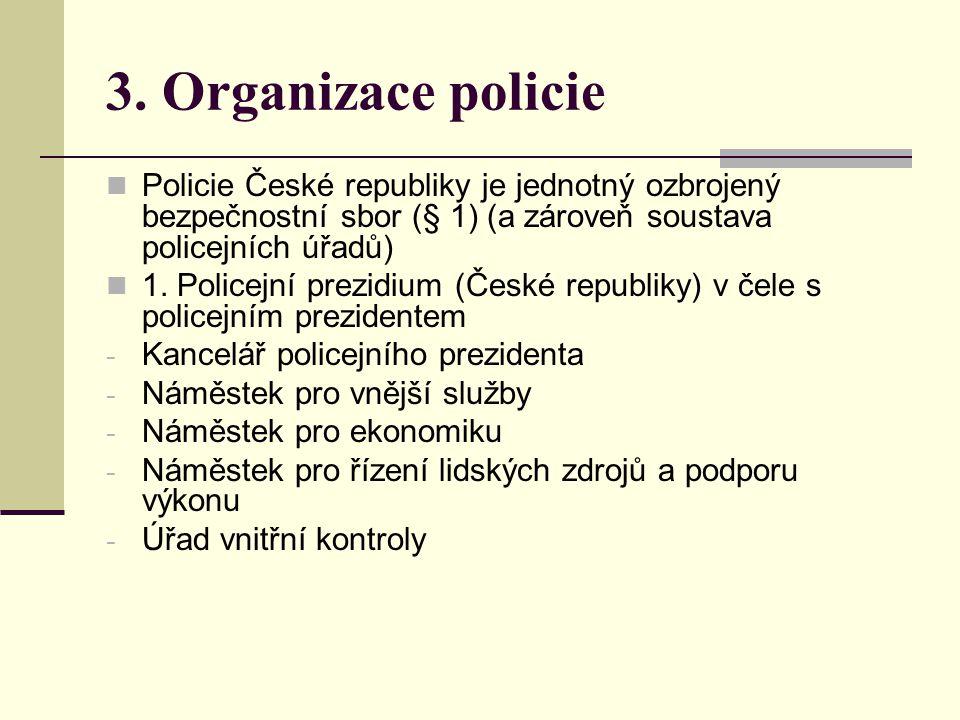 3. Organizace policie Policie České republiky je jednotný ozbrojený bezpečnostní sbor (§ 1) (a zároveň soustava policejních úřadů)