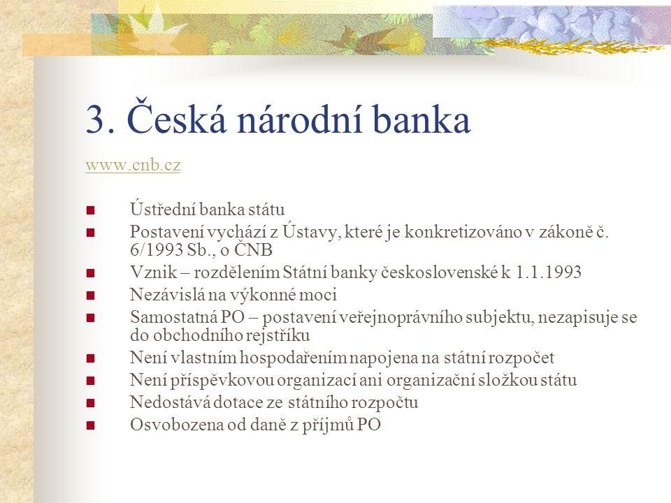 3. Česká národní banka www.cnb.cz Ústřední banka státu