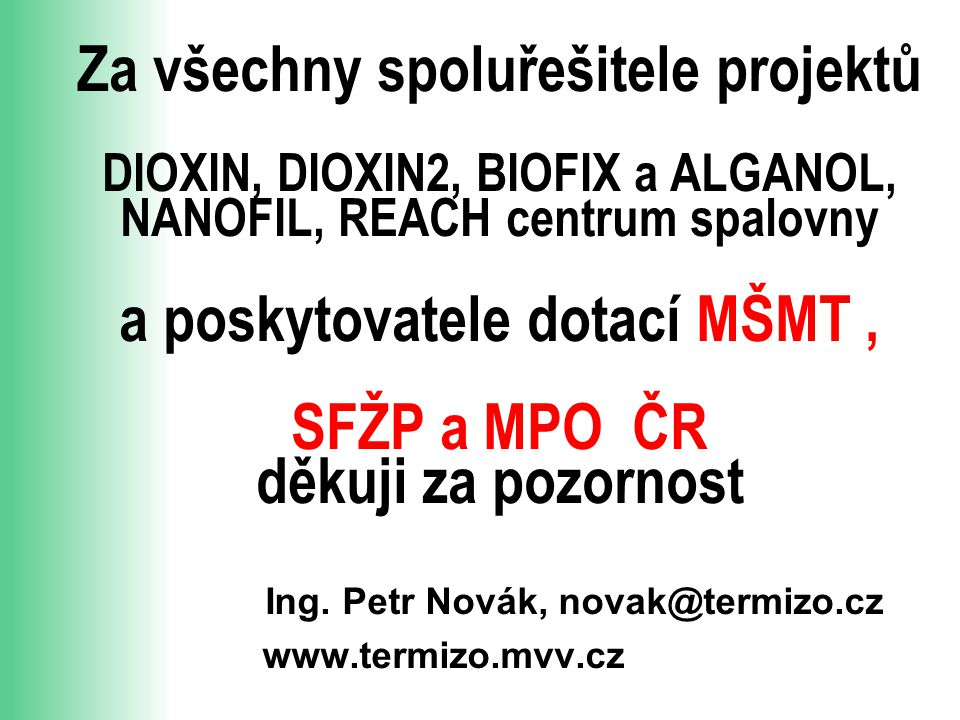 Za všechny spoluřešitele projektů DIOXIN, DIOXIN2, BIOFIX a ALGANOL, NANOFIL, REACH centrum spalovny a poskytovatele dotací MŠMT , SFŽP a MPO ČR děkuji za pozornost