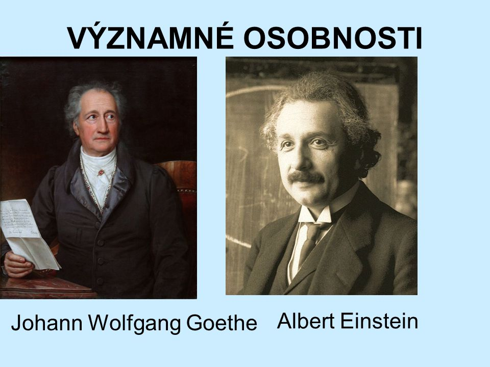 VÝZNAMNÉ OSOBNOSTI Johann Wolfgang Goethe Albert Einstein