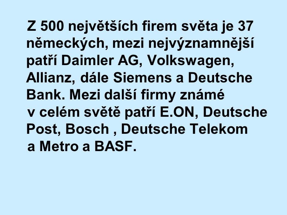 Z 500 největších firem světa je 37 německých, mezi nejvýznamnější patří Daimler AG, Volkswagen, Allianz, dále Siemens a Deutsche Bank. Mezi další firmy známé