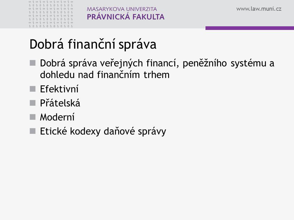 Dobrá finanční správa Dobrá správa veřejných financí, peněžního systému a dohledu nad finančním trhem.