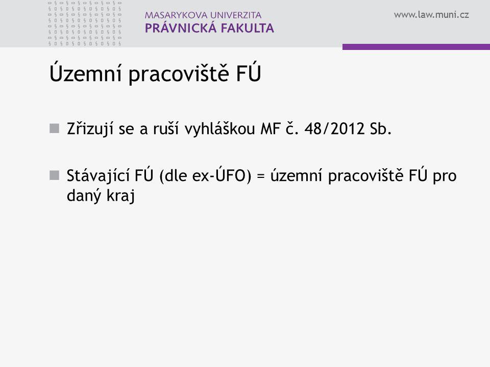 Územní pracoviště FÚ Zřizují se a ruší vyhláškou MF č. 48/2012 Sb.