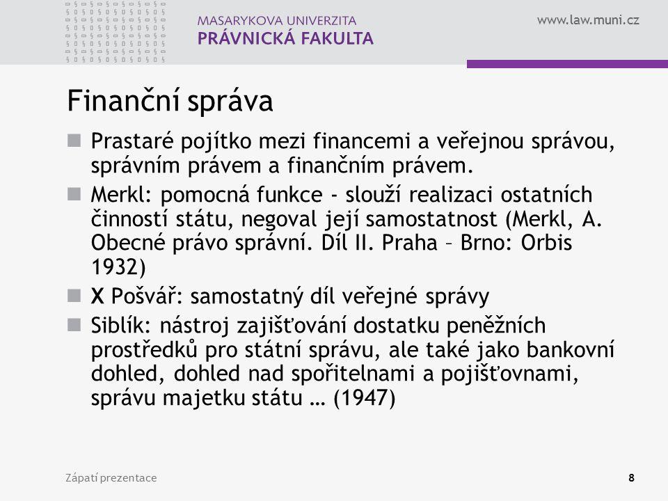 Finanční správa Prastaré pojítko mezi financemi a veřejnou správou, správním právem a finančním právem.