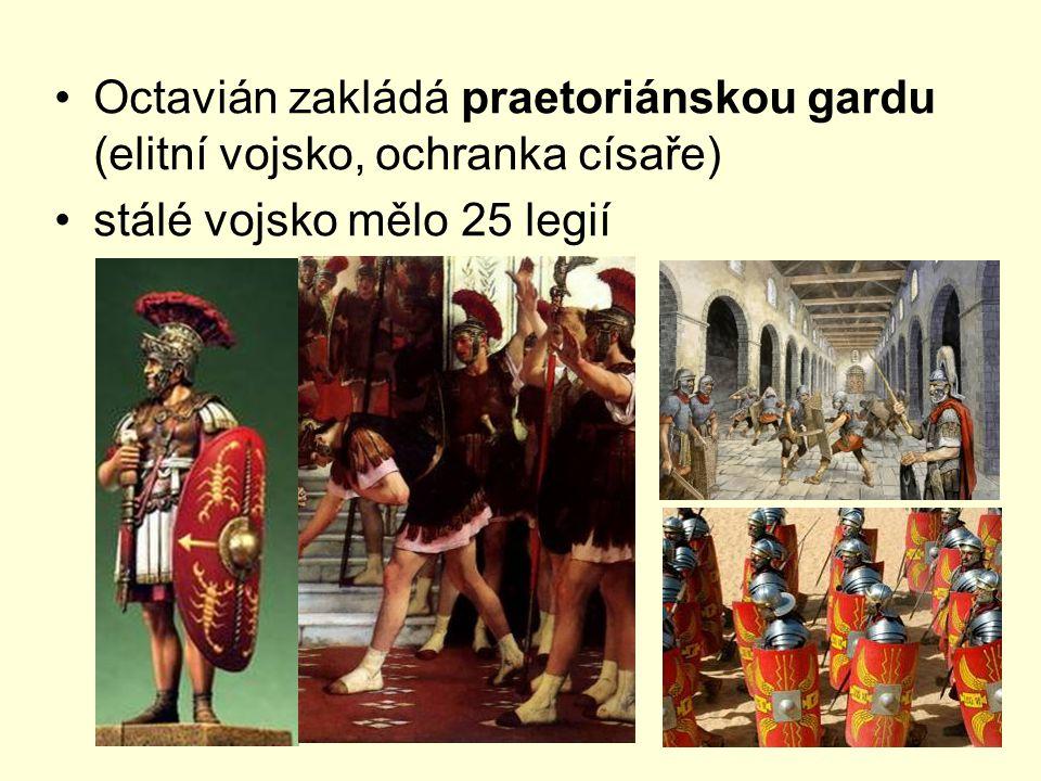Octavián zakládá praetoriánskou gardu (elitní vojsko, ochranka císaře)
