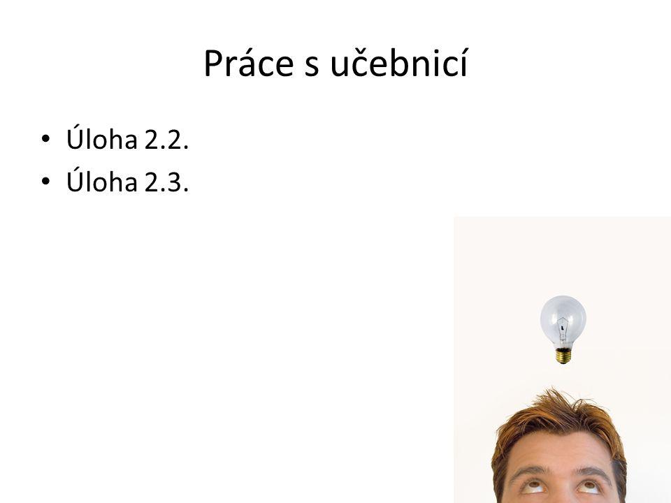 Práce s učebnicí Úloha 2.2. Úloha 2.3.