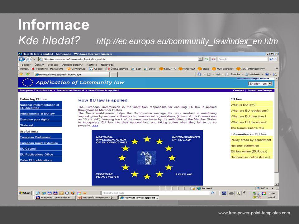 Informace Kde hledat http://ec.europa.eu/community_law/index_en.htm