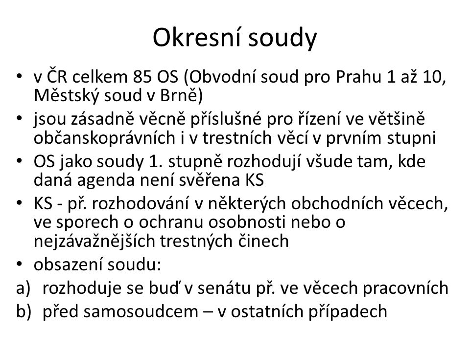 Okresní soudy v ČR celkem 85 OS (Obvodní soud pro Prahu 1 až 10, Městský soud v Brně)
