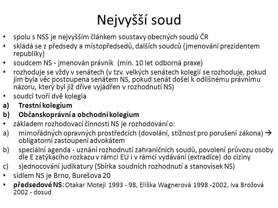 Nejvyšší soud spolu s NSS je nejvyšším článkem soustavy obecných soudů ČR.