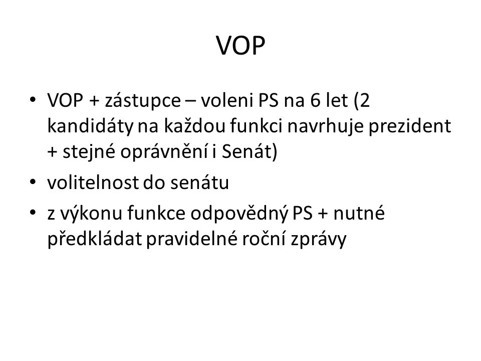 VOP VOP + zástupce – voleni PS na 6 let (2 kandidáty na každou funkci navrhuje prezident + stejné oprávnění i Senát)