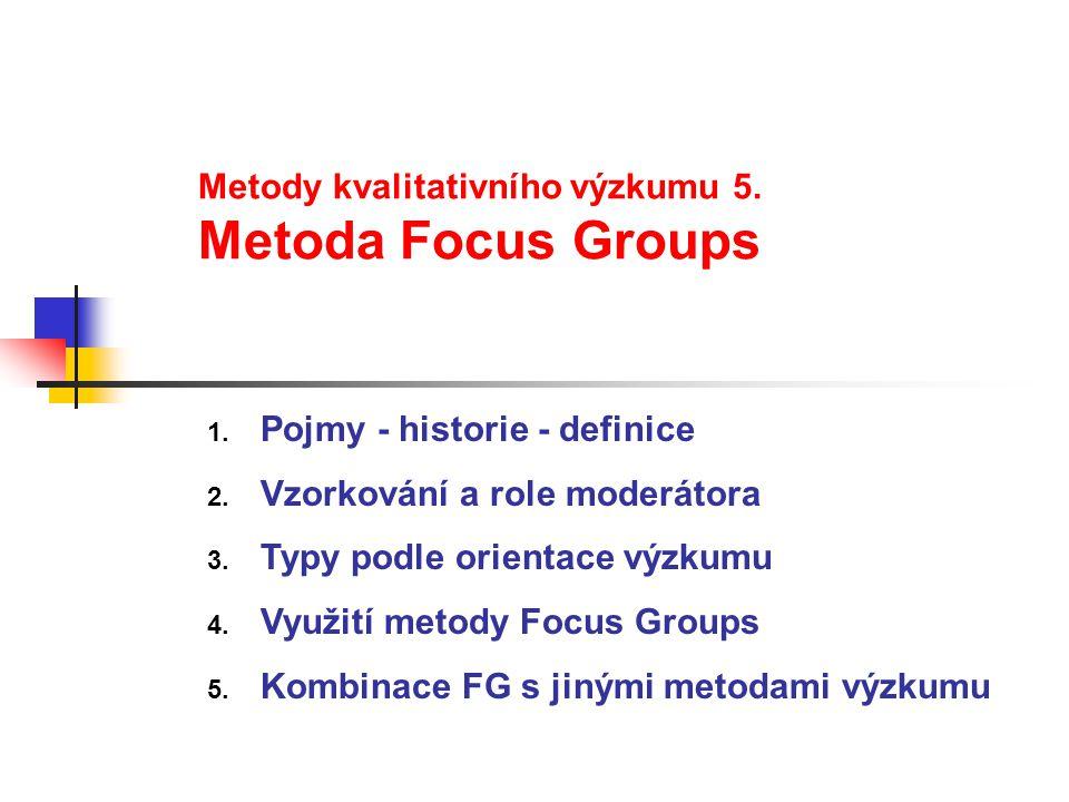 Metody kvalitativního výzkumu 5. Metoda Focus Groups