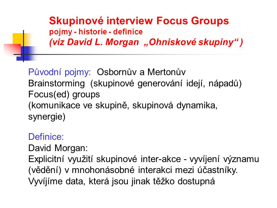 "Skupinové interview Focus Groups pojmy - historie - definice (viz David L. Morgan ""Ohniskové skupiny )"