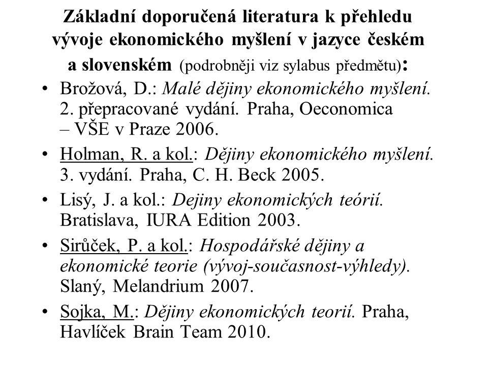 Základní doporučená literatura k přehledu vývoje ekonomického myšlení v jazyce českém a slovenském (podrobněji viz sylabus předmětu):
