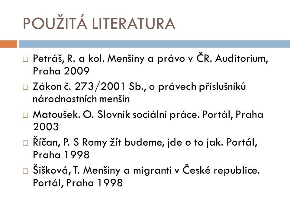 POUŽITÁ LITERATURA Petráš, R. a kol. Menšiny a právo v ČR. Auditorium, Praha 2009.