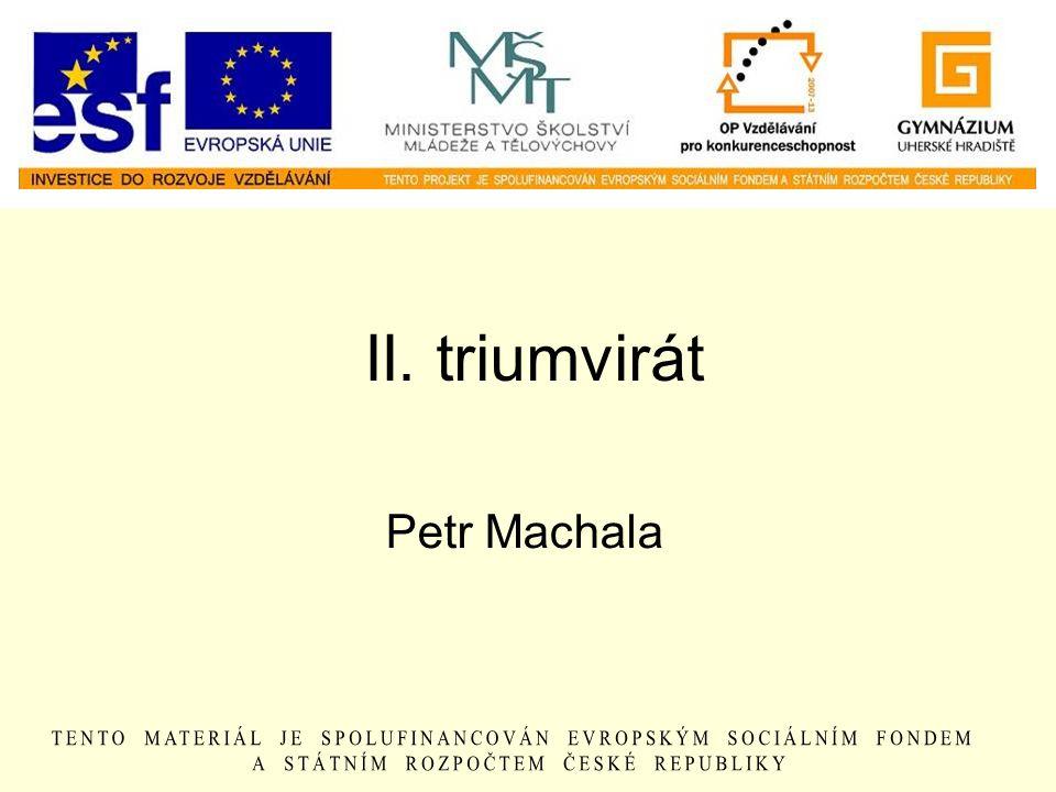 II. triumvirát Petr Machala