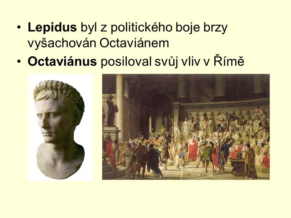 Lepidus byl z politického boje brzy vyšachován Octaviánem
