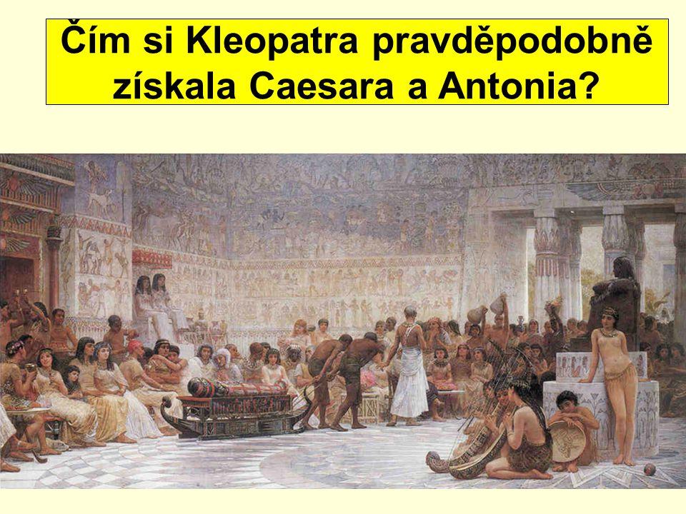 Čím si Kleopatra pravděpodobně získala Caesara a Antonia