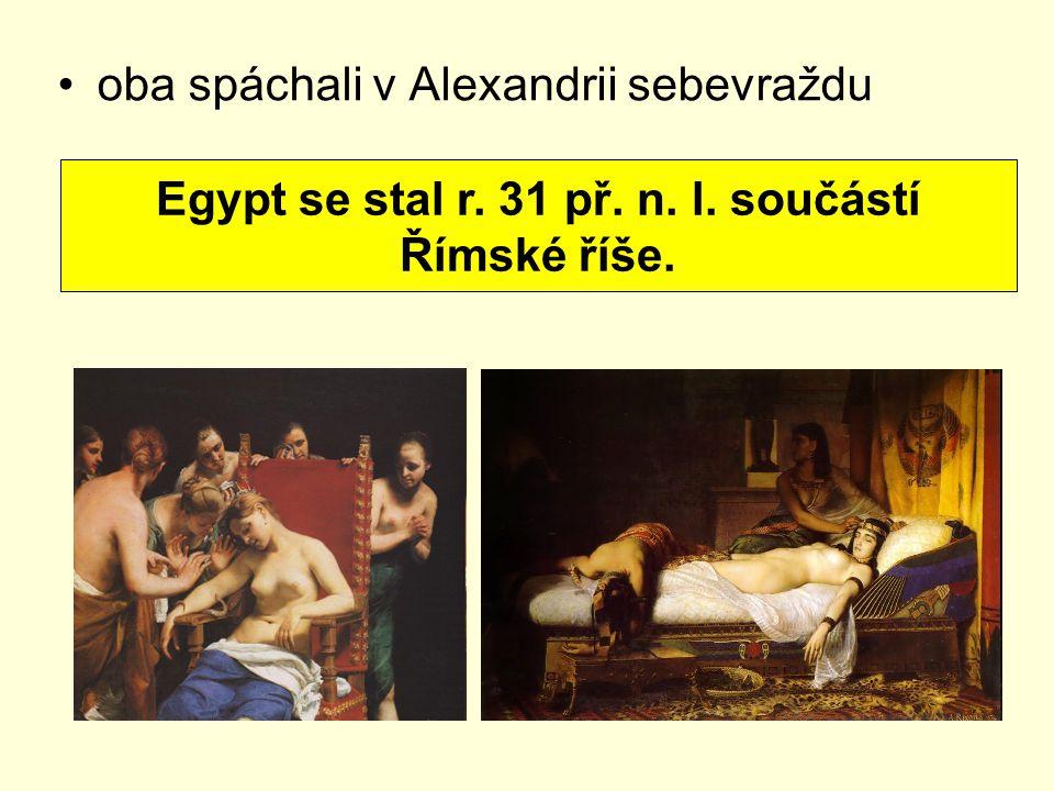 Egypt se stal r. 31 př. n. l. součástí Římské říše.
