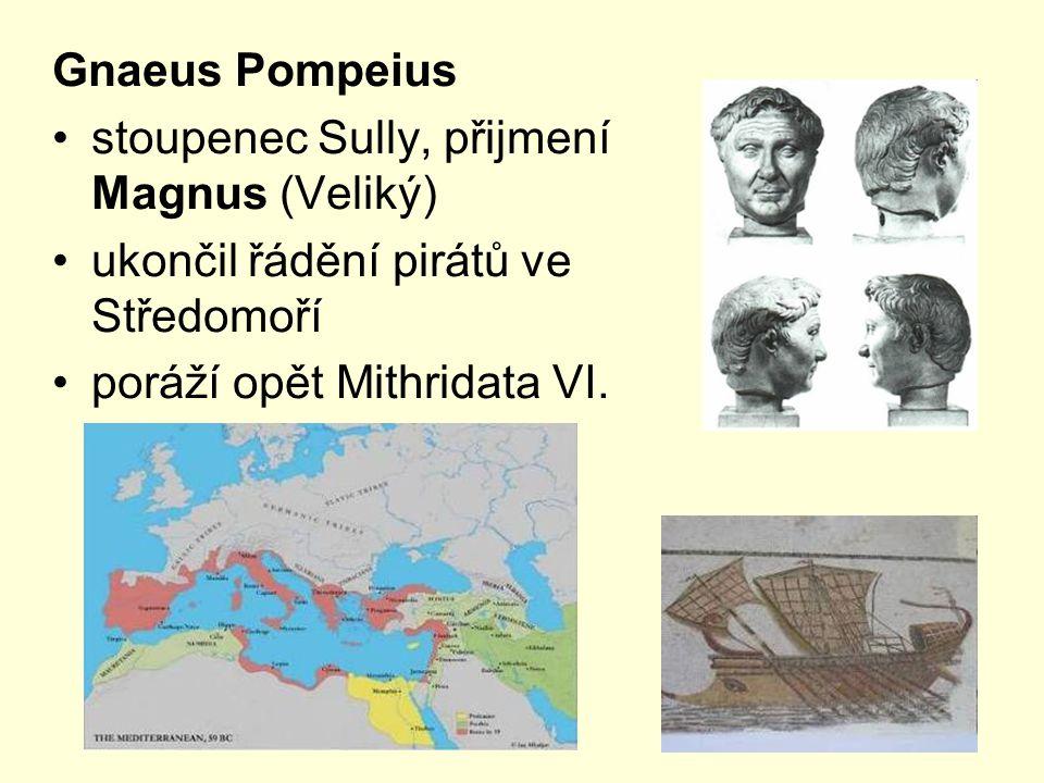 Gnaeus Pompeius stoupenec Sully, přijmení Magnus (Veliký) ukončil řádění pirátů ve Středomoří.