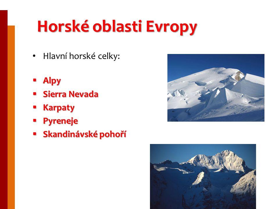 Horské oblasti Evropy Hlavní horské celky: Alpy Sierra Nevada Karpaty