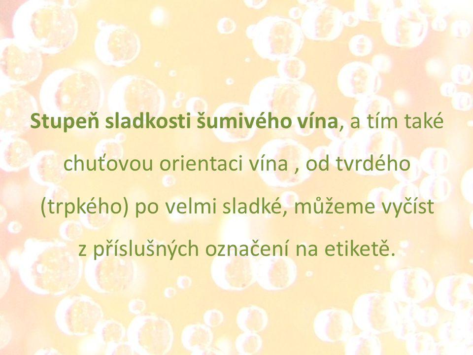 Stupeň sladkosti šumivého vína, a tím také chuťovou orientaci vína , od tvrdého (trpkého) po velmi sladké, můžeme vyčíst z příslušných označení na etiketě.