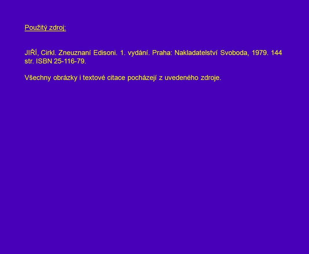 Použitý zdroj: JIŘÍ, Cirkl. Zneuznaní Edisoni. 1. vydání. Praha: Nakladatelství Svoboda, 1979. 144 str. ISBN 25-116-79.