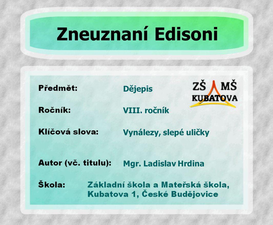 Zneuznaní Edisoni Dějepis VIII. ročník Vynálezy, slepé uličky