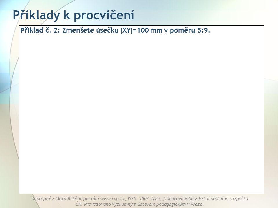 Příklady k procvičení Příklad č. 2: Zmenšete úsečku XY=100 mm v poměru 5:9.