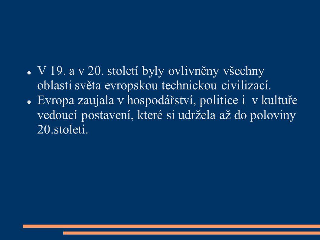 V 19. a v 20. století byly ovlivněny všechny oblasti světa evropskou technickou civilizací.