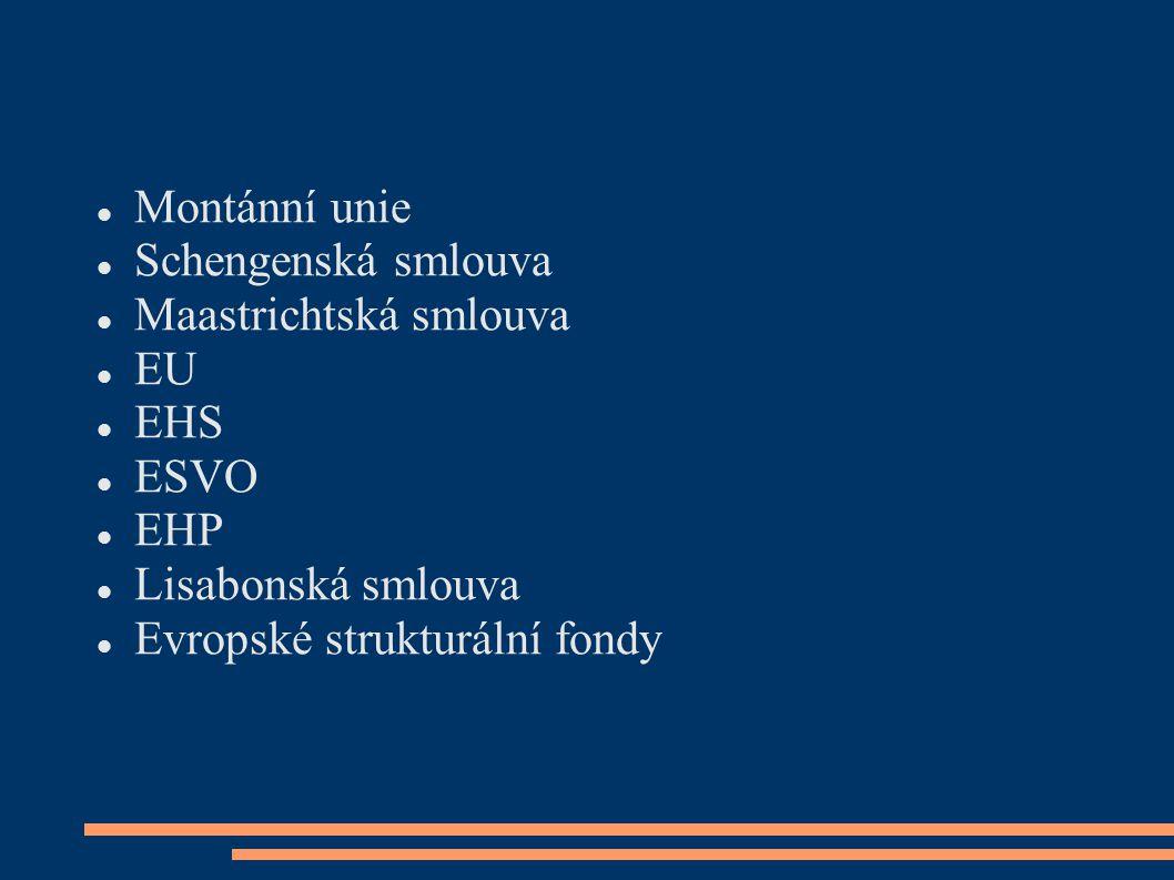 Montánní unie Schengenská smlouva. Maastrichtská smlouva. EU. EHS. ESVO. EHP. Lisabonská smlouva.