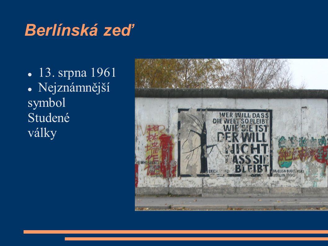 Berlínská zeď 13. srpna 1961 Nejznámnější symbol Studené války