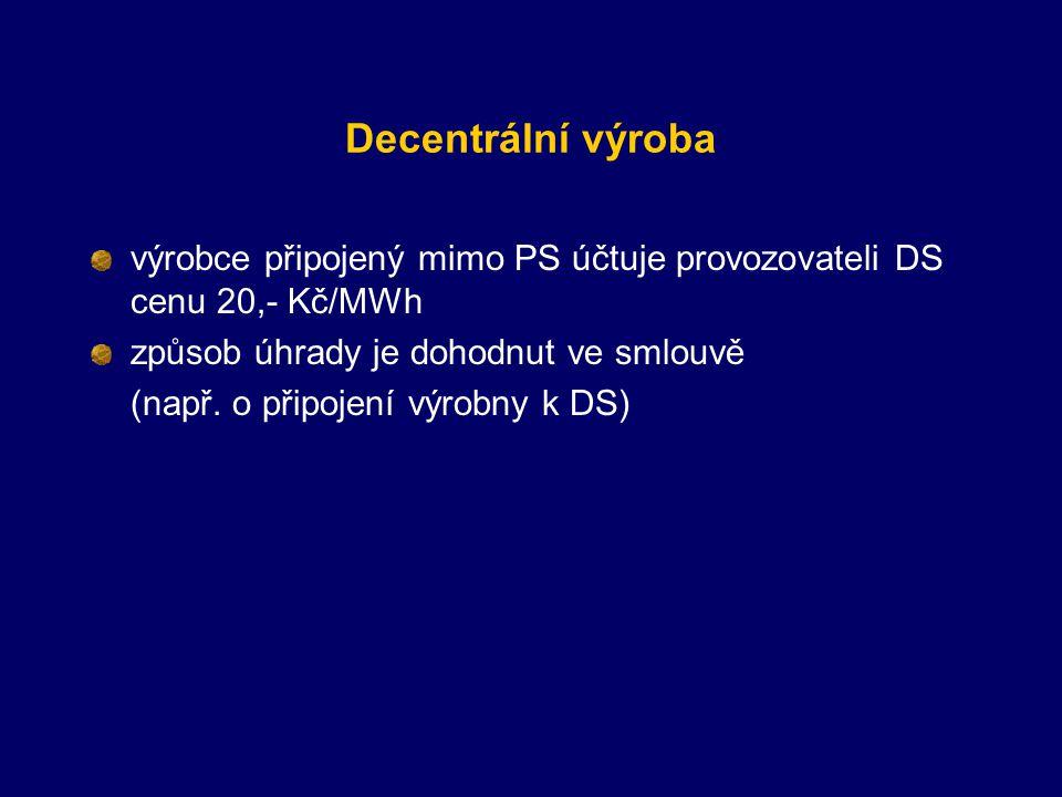 Decentrální výroba výrobce připojený mimo PS účtuje provozovateli DS cenu 20,- Kč/MWh. způsob úhrady je dohodnut ve smlouvě.