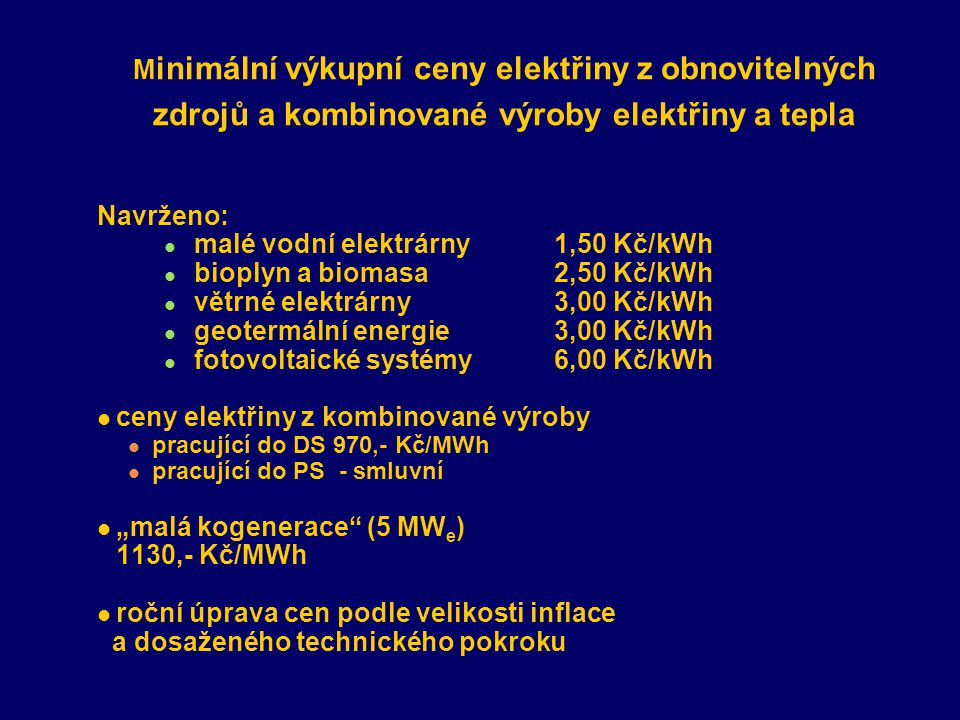 malé vodní elektrárny 1,50 Kč/kWh bioplyn a biomasa 2,50 Kč/kWh