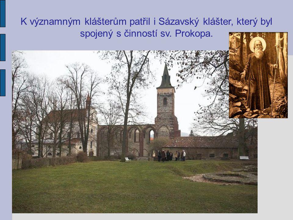 K významným klášterům patřil i Sázavský klášter, který byl spojený s činností sv. Prokopa.