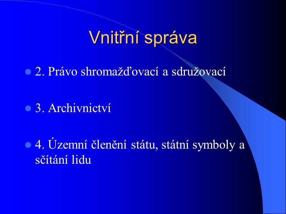 Vnitřní správa 2. Právo shromažďovací a sdružovací 3. Archivnictví