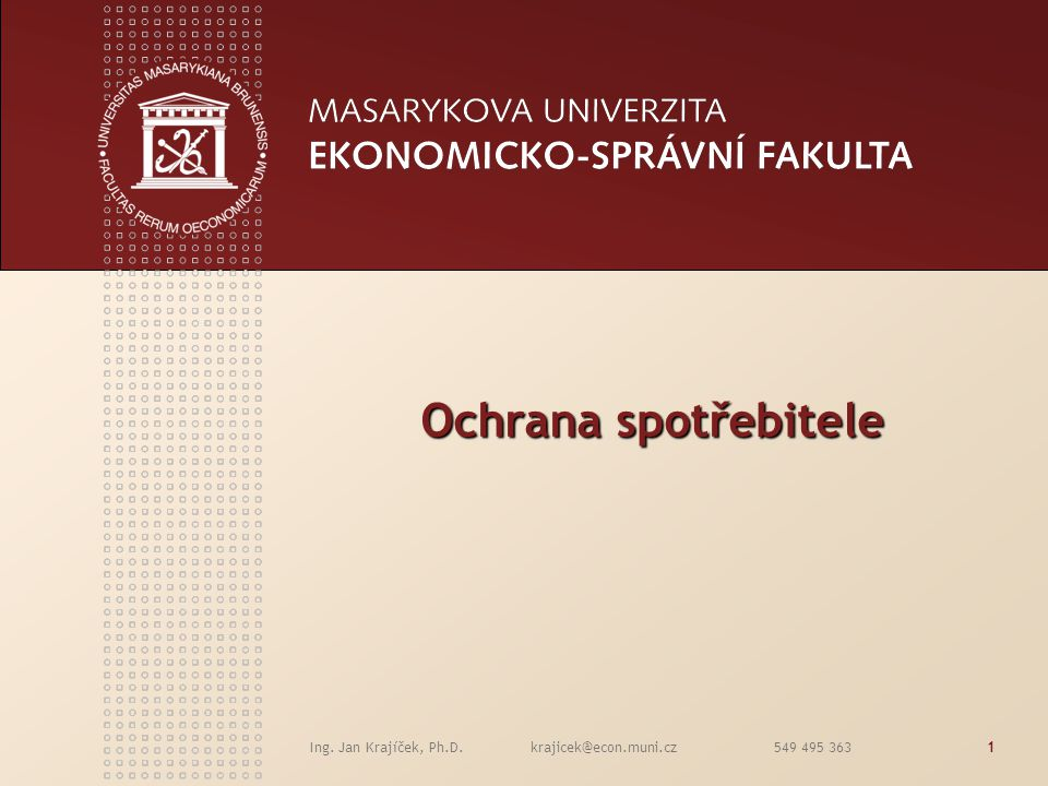 Ochrana spotřebitele Ing. Jan Krajíček, Ph.D.