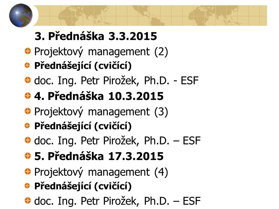 Projektový management (2) doc. Ing. Petr Pirožek, Ph.D. - ESF