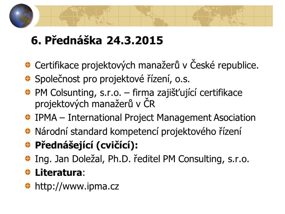 6. Přednáška 24.3.2015 Certifikace projektových manažerů v České republice. Společnost pro projektové řízení, o.s.