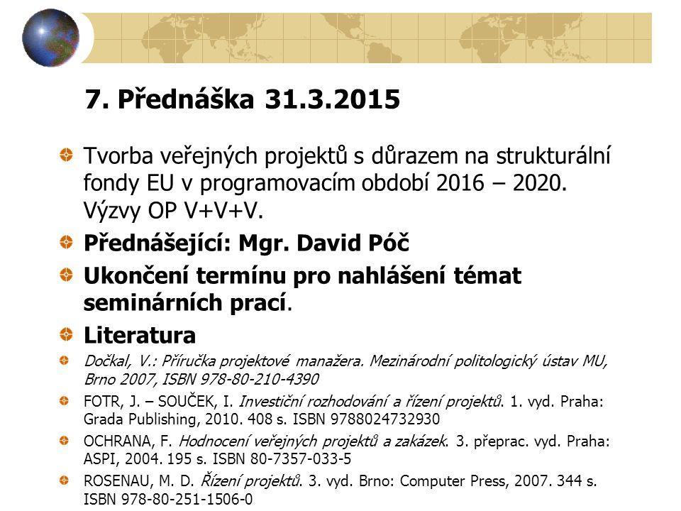 7. Přednáška 31.3.2015 Tvorba veřejných projektů s důrazem na strukturální fondy EU v programovacím období 2016 – 2020. Výzvy OP V+V+V.