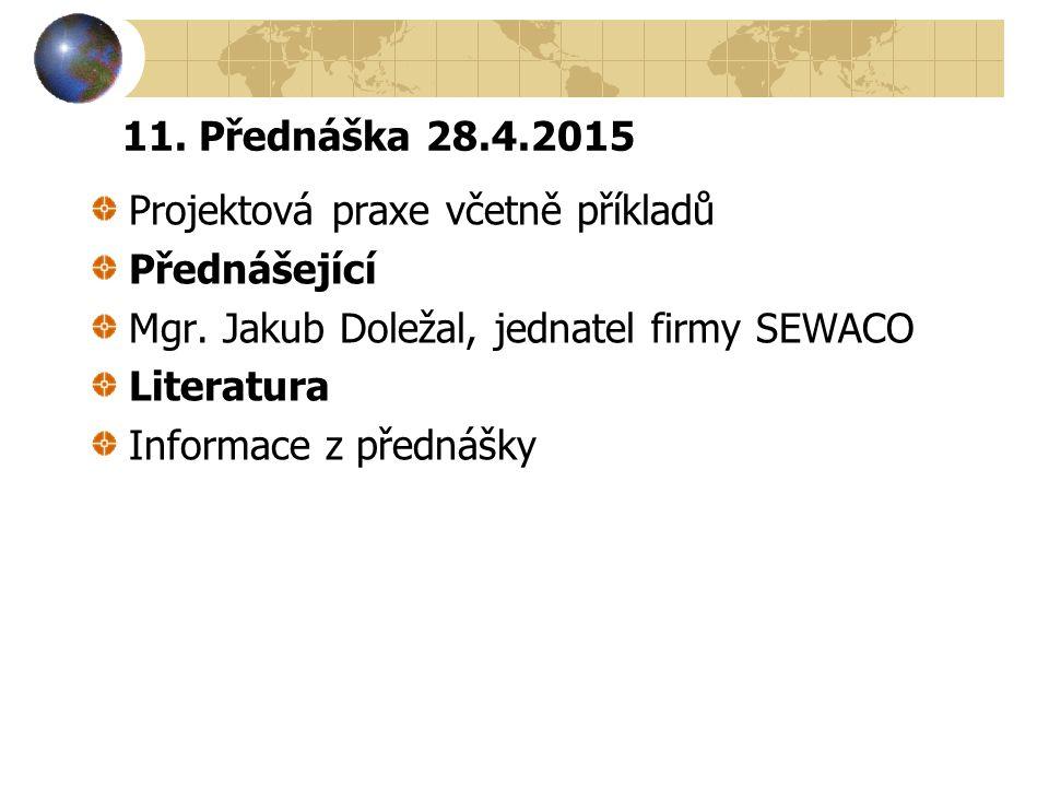 11. Přednáška 28.4.2015 Projektová praxe včetně příkladů. Přednášející. Mgr. Jakub Doležal, jednatel firmy SEWACO.