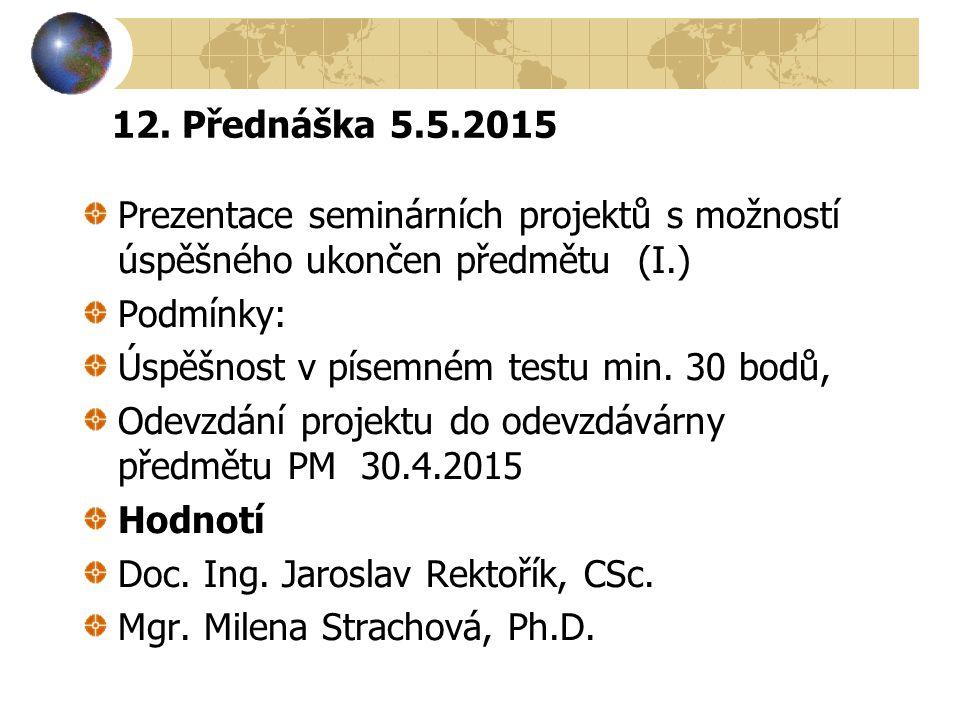 12. Přednáška 5.5.2015 Prezentace seminárních projektů s možností úspěšného ukončen předmětu (I.) Podmínky:
