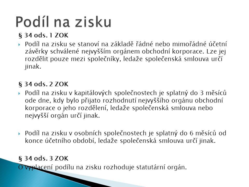 Podíl na zisku § 34 ods. 1 ZOK.