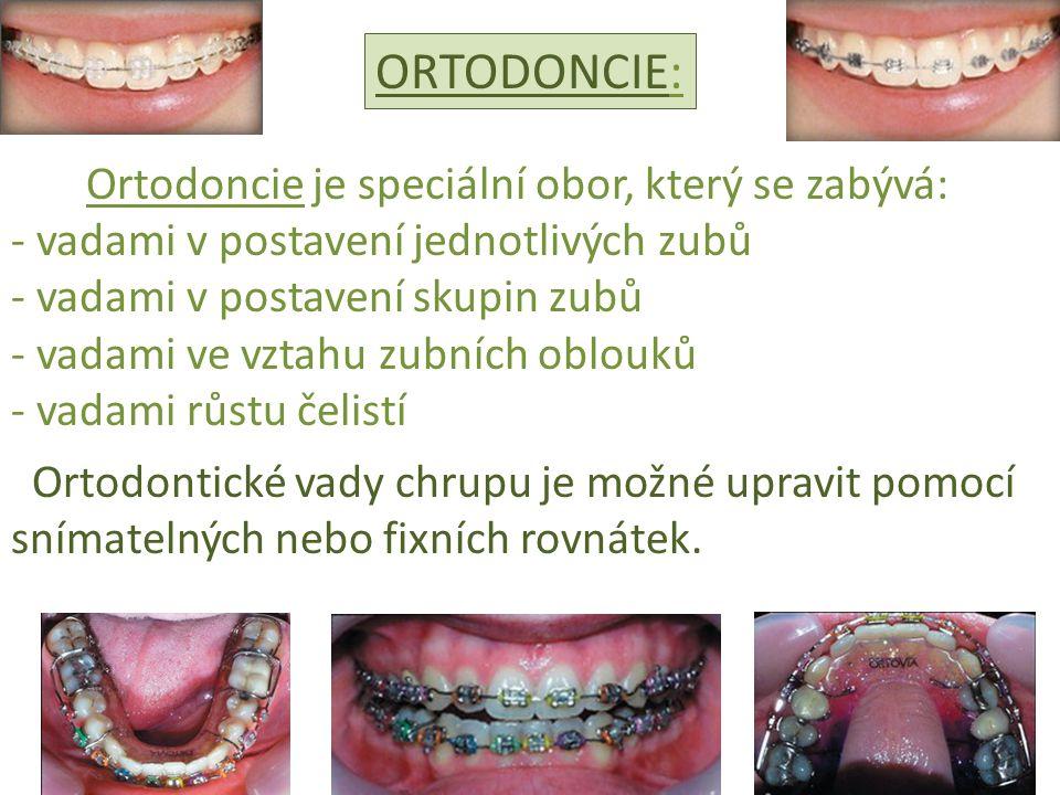ORTODONCIE: Ortodoncie je speciální obor, který se zabývá: