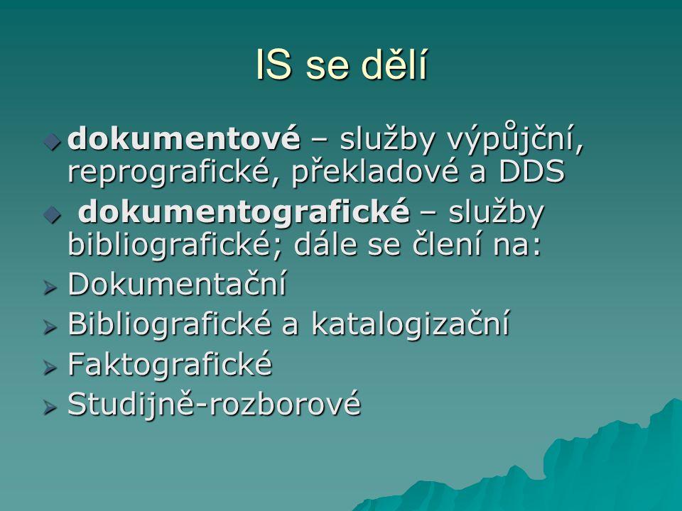 IS se dělí dokumentové – služby výpůjční, reprografické, překladové a DDS. dokumentografické – služby bibliografické; dále se člení na: